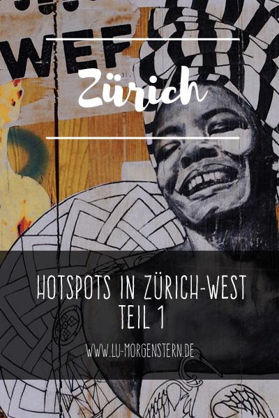 Städtetrip Zürich: Diese Hotspots in Zürich-West solltest du kennen - Teil 1